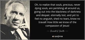 quote-oh-to-realize-that-souls-precious-never-dying-souls-are-perishing-all-around-us-going-oswald-j-smith-81-51-35